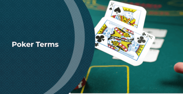 Our Guide to the Essential Poker Terms and Expressions