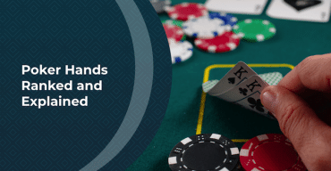 Poker Hands Ranked and Explained